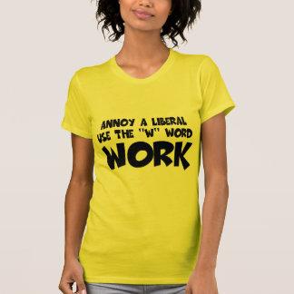 Humorous work slogan,anti liberal T-Shirt