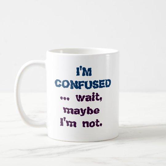 Humourous Funny I'm Confused Coffee Mug Cup