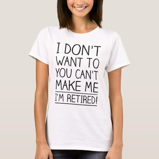 Humourous Retirement Quote T-Shirt