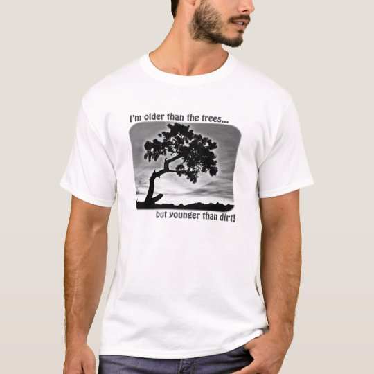 Humourous T-Shirt-Older Than The Trees T-Shirt