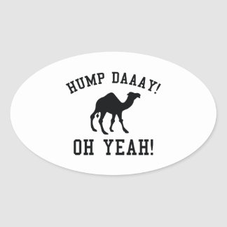 Hump Daaay! Oh Yeah! Oval Sticker