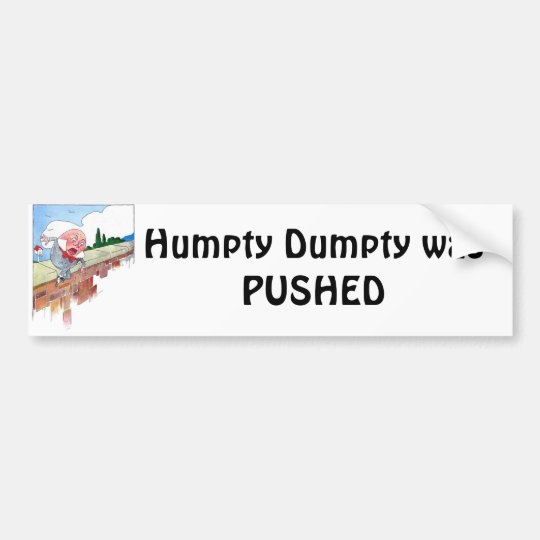 Humpty Dumpty was PUSHED Bumper Sticker