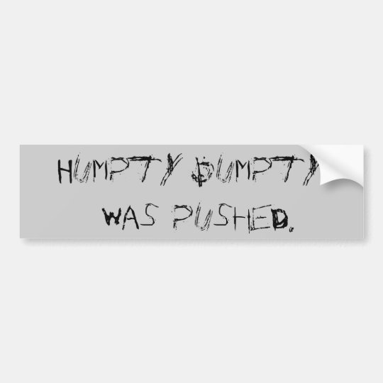 Humpty Dumpty was pushed. Bumper Sticker