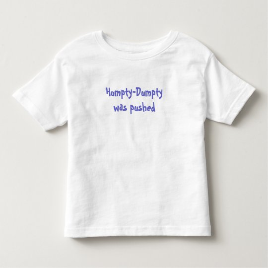 Humpty-Dumpty was pushed Toddler T-Shirt