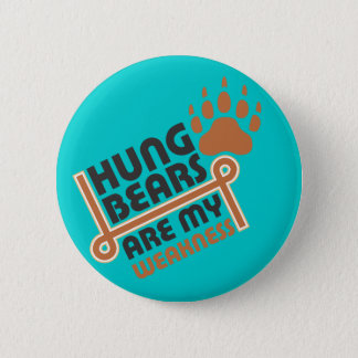 Hung bears are my weakness 6 cm round badge