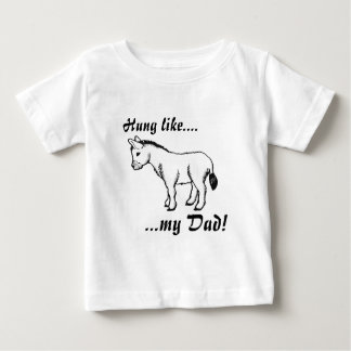 Hung like....my Dad! Baby T-Shirt