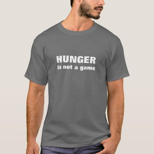 Hunger is NOT a game T-shirt