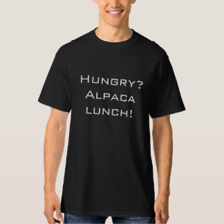 Hungry?  Alpaca Lunch! Custom Shirt