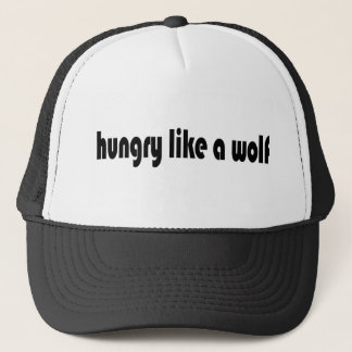 Hungry Like A Wolf Trucker Hat