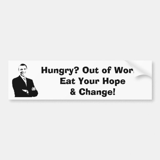 Hungry? Out of Work? Eat Your Hope & Change! Bumper Stickers