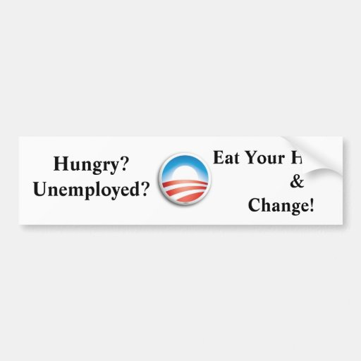 Hungry? Unemployed?, Eat Your Hope & Change Bumper Sticker