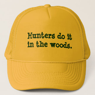 Hunters do it in the woods. trucker hat