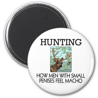 Hunting. How men with small penises feel macho. 6 Cm Round Magnet