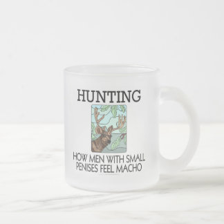 Hunting. How men with small penises feel macho. Frosted Glass Coffee Mug