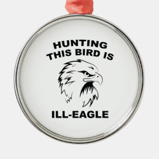 Hunting This Bird Is Ill-Eagle Ornaments
