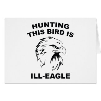 Hunting This Bird Is Ill-Eagle Greeting Card