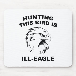 Hunting This Bird Is Ill-Eagle Mouse Pad