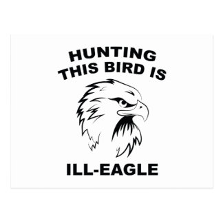 Hunting This Bird Is Ill-Eagle Postcard
