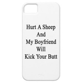 Hurt A Sheep And My Boyfriend Will Kick Your Butt. iPhone 5 Covers