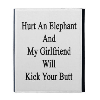 Hurt An Elephant And My Girlfriend Will Kick Your iPad Folio Covers