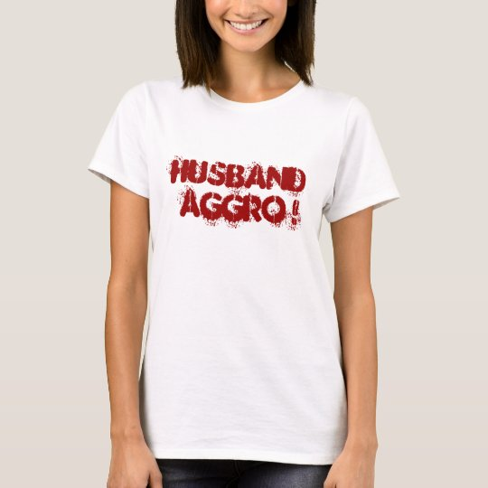 husband aggro! T-Shirt