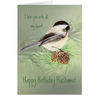 Husband Birthday Love my Heart Chickadee Bird Card