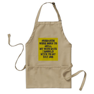 HUSBANDS WERE BORN TO GRILLMY WIFE SAYS I SHOUL... STANDARD APRON