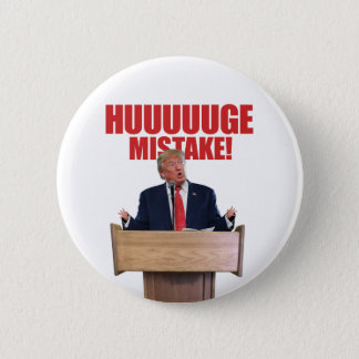 Huuuuuge Mistake Donald Trump Button