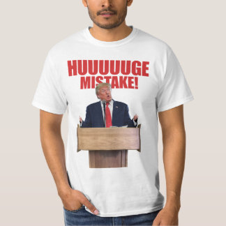 Huuuuuge Mistake Donald Trump T-Shirt