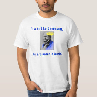 Huzzah, I went to Emerson., Your argument is in... T Shirt