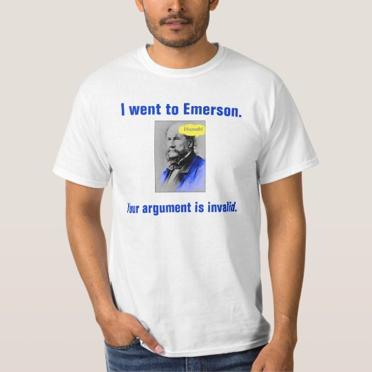 Huzzah, I went to Emerson., Your argument is in... T-Shirt