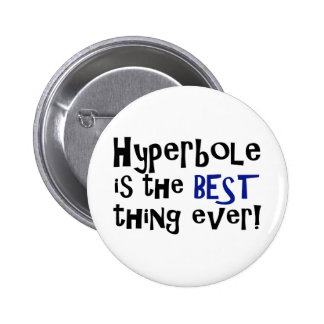 Hyperbole is the best thing ever! 6 cm round badge