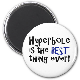 Hyperbole is the best thing ever! 6 cm round magnet