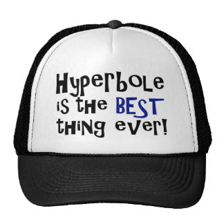 Hyperbole is the best thing ever! cap