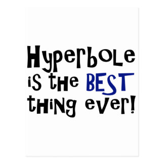 Hyperbole is the best thing ever! postcard