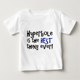 Hyperbole is the best thing ever! tee shirts