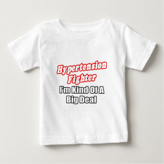 Hypertension Fighter...Big Deal Baby T-Shirt