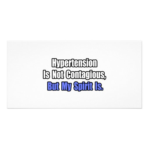 Hypertension is not Contagious.. Customized Photo Card