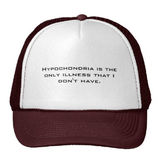 Hypochondria is the only illness that I don't h... Cap