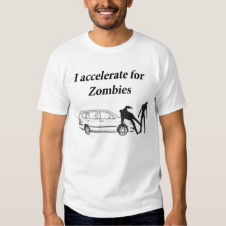I accelerate for Zombies Tee Shirt