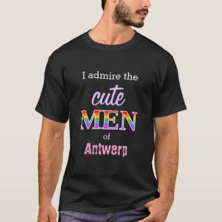 """I admire the cute MEN of Antwerp"" T-Shirt"