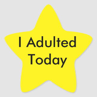 I Adulted Today Star Sticker! Star Sticker