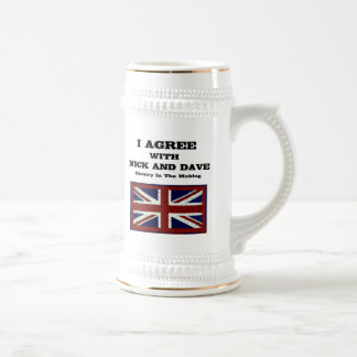 I Agree With Nick And Dave ~ History In The Making Beer Stein