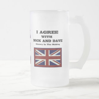 I Agree With Nick And Dave ~ History In The Making Frosted Glass Beer Mug