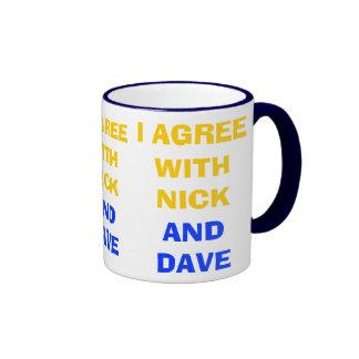 I Agree With Nick And Dave ~ Political Coalition Ringer Mug