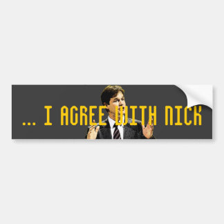 I Agree With Nick Car Bumper Sticker