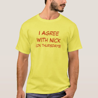 I Agree With Nick (on Thursdays) T-Shirt