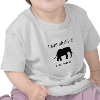 I aint afraid of mice tee shirts