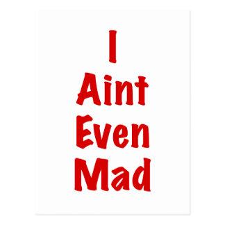 I Aint Even Mad Postcard