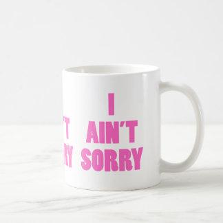 I aint sorry coffee mug